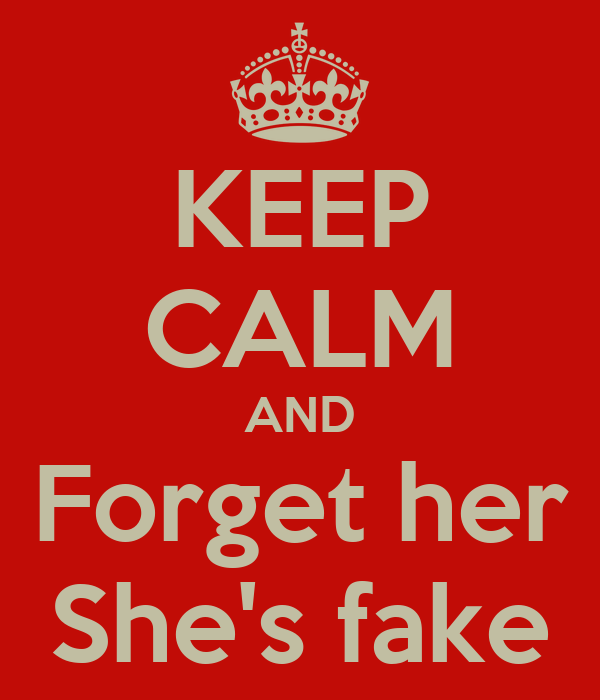 KEEP CALM AND Forget her She's fake