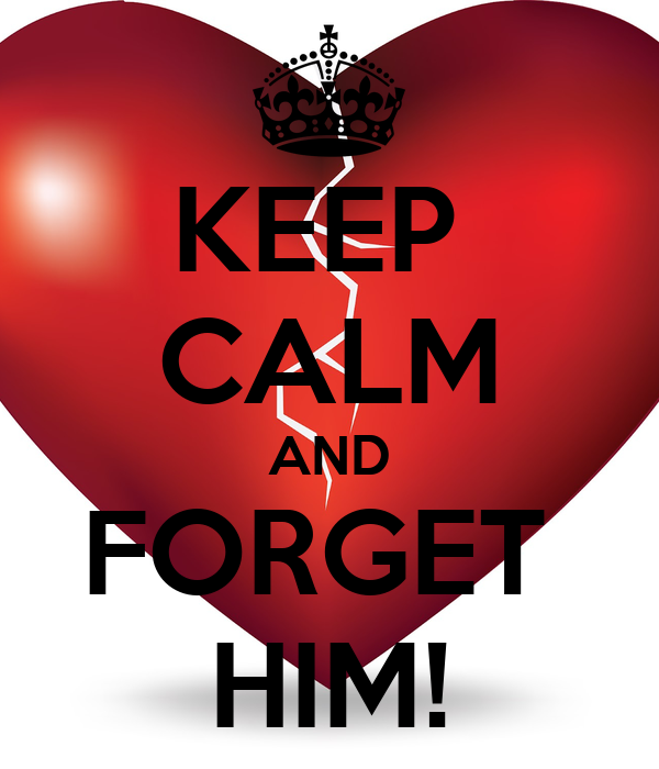 KEEP  CALM AND FORGET  HIM!