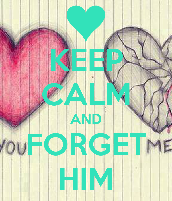 KEEP CALM AND FORGET HIM