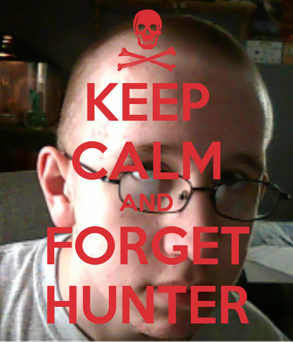 KEEP CALM AND FORGET HUNTER
