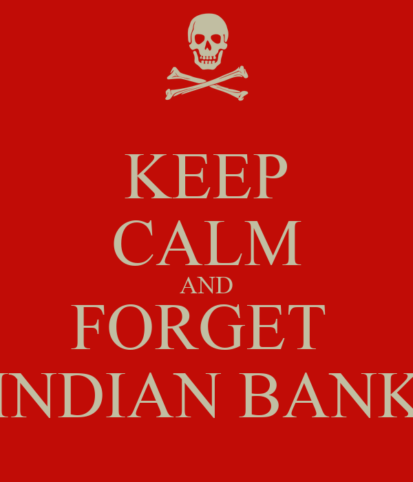 KEEP CALM AND FORGET  INDIAN BANK
