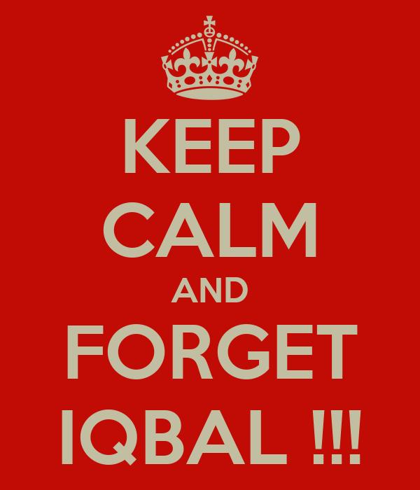 KEEP CALM AND FORGET IQBAL !!!