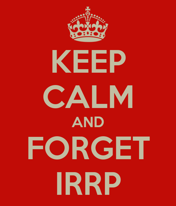 KEEP CALM AND FORGET IRRP