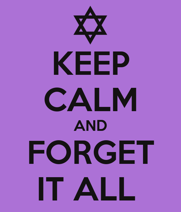 KEEP CALM AND FORGET IT ALL