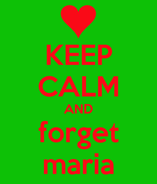 KEEP CALM AND forget maria