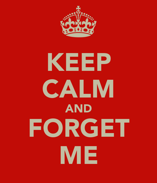 KEEP CALM AND FORGET ME