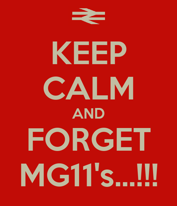 KEEP CALM AND FORGET MG11's...!!!