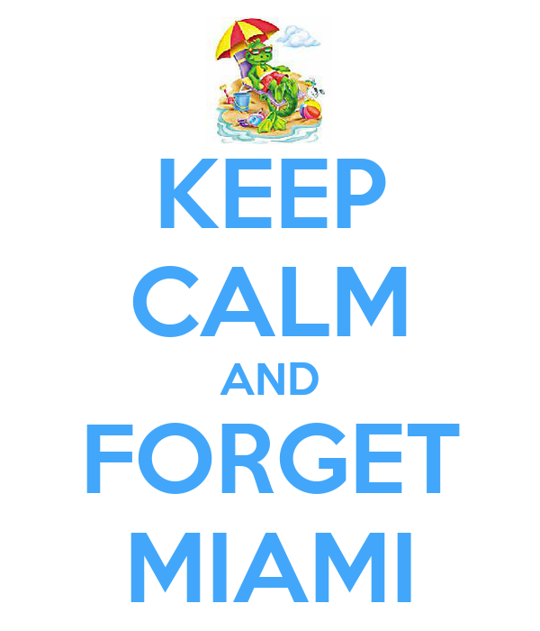 KEEP CALM AND FORGET MIAMI