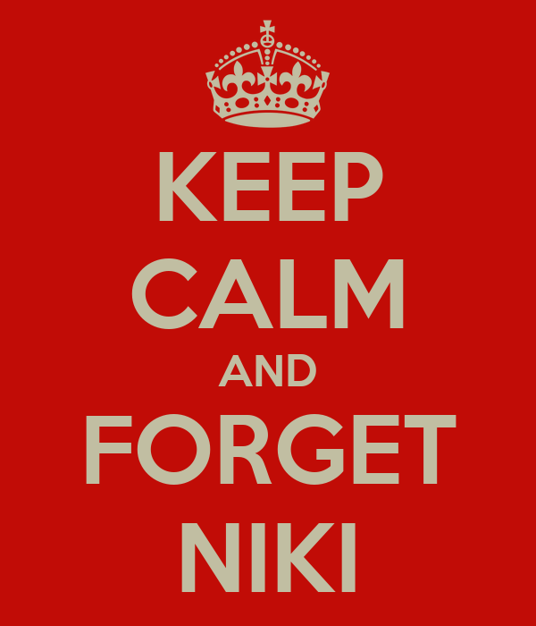KEEP CALM AND FORGET NIKI