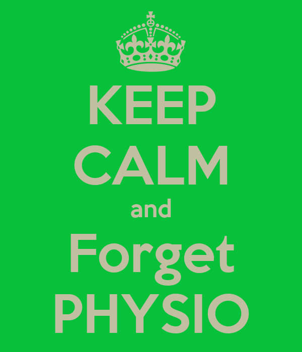 KEEP CALM and Forget PHYSIO
