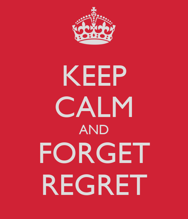 KEEP CALM AND FORGET REGRET