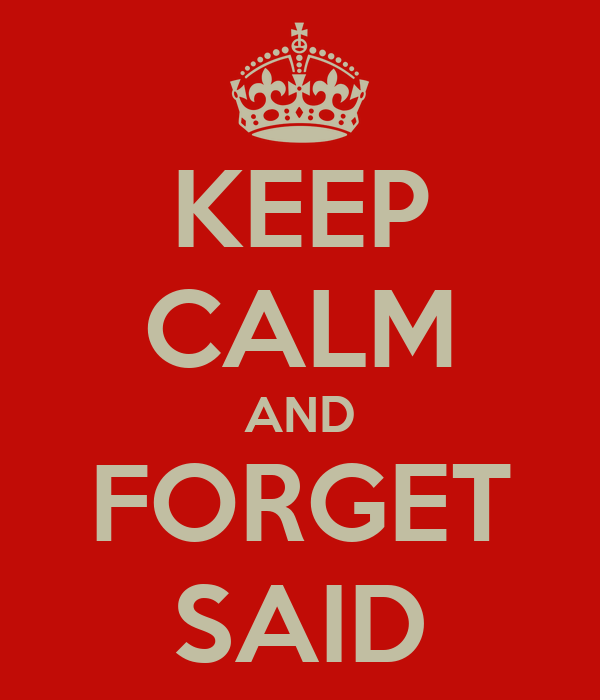 KEEP CALM AND FORGET SAID