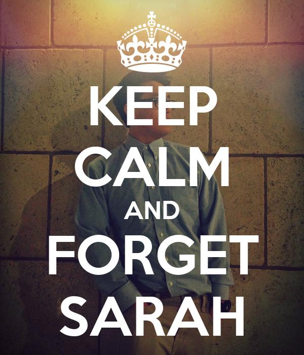 KEEP CALM AND FORGET SARAH