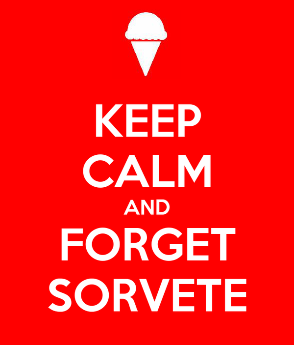 KEEP CALM AND FORGET SORVETE