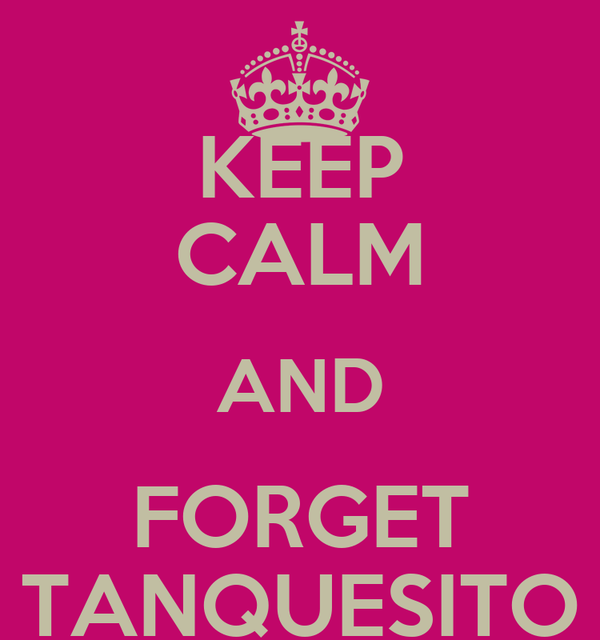 KEEP CALM AND FORGET TANQUESITO