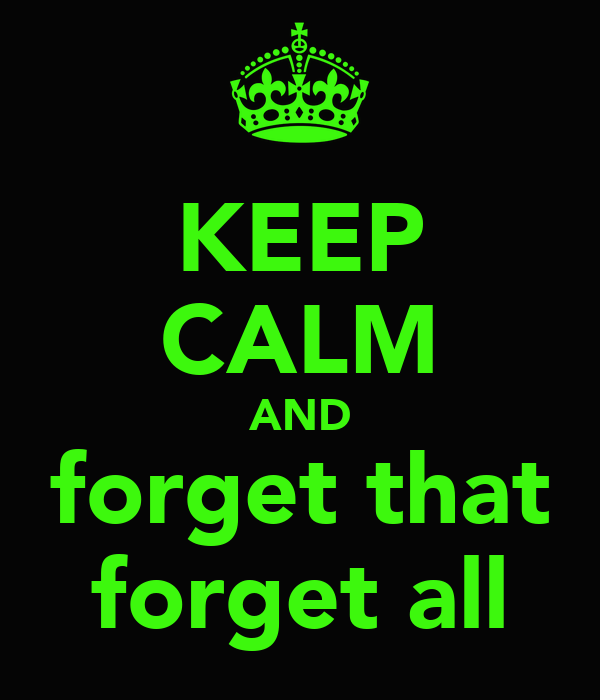 KEEP CALM AND forget that forget all