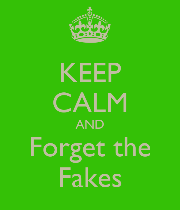 KEEP CALM AND Forget the Fakes