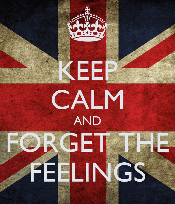 KEEP CALM AND FORGET THE FEELINGS