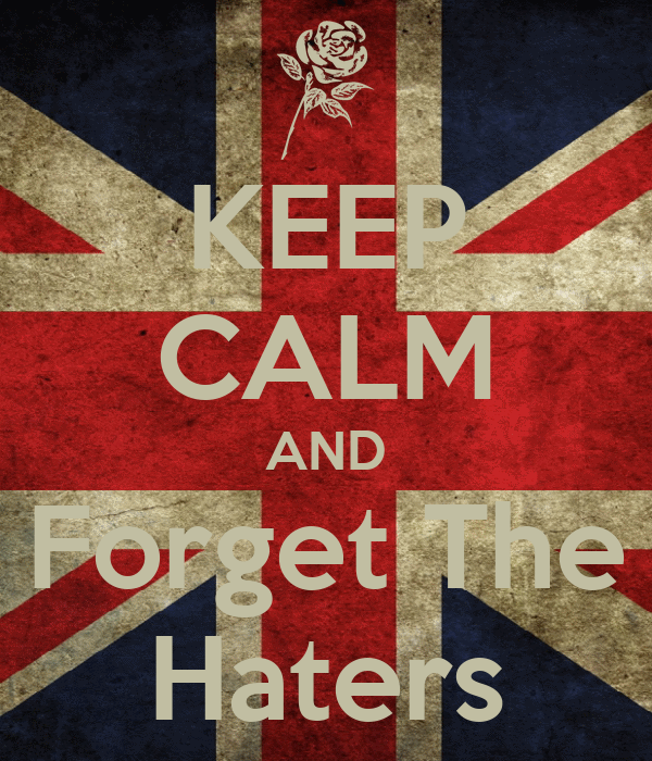 KEEP CALM AND Forget The Haters