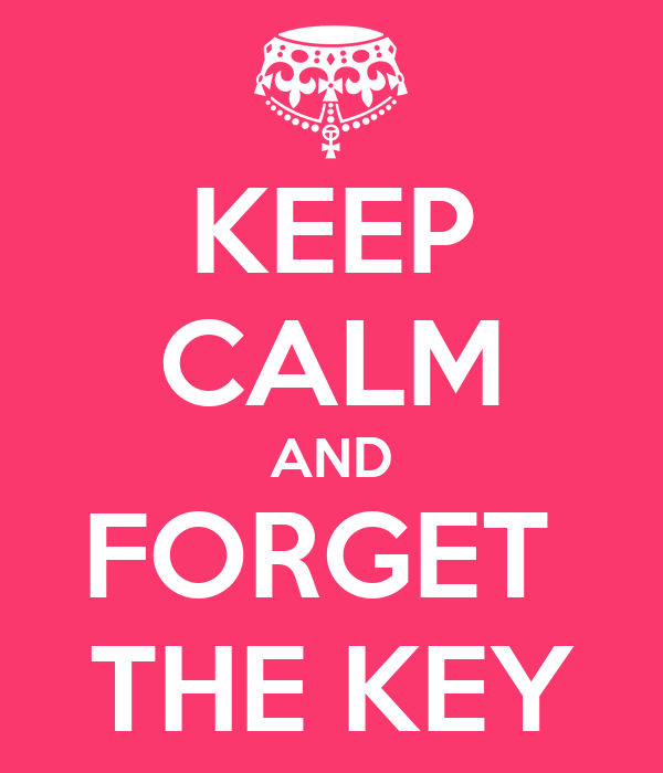 KEEP CALM AND FORGET  THE KEY