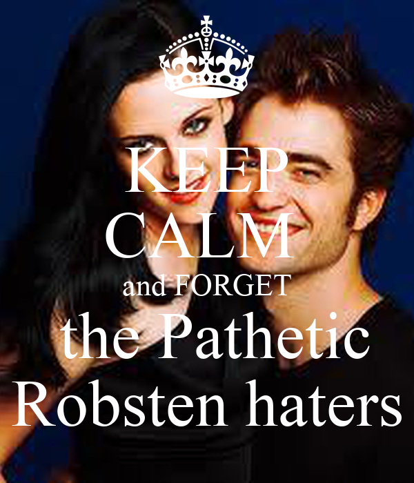 KEEP CALM  and FORGET  the Pathetic Robsten haters