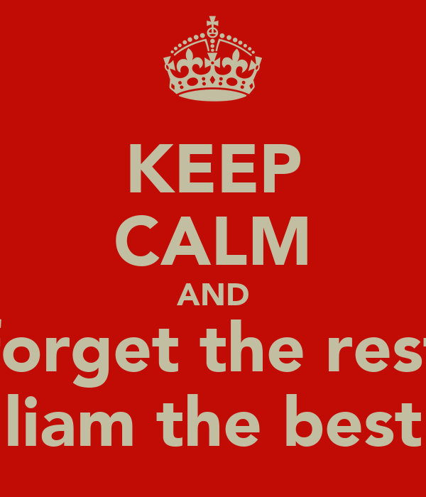 KEEP CALM AND forget the rest liam the best