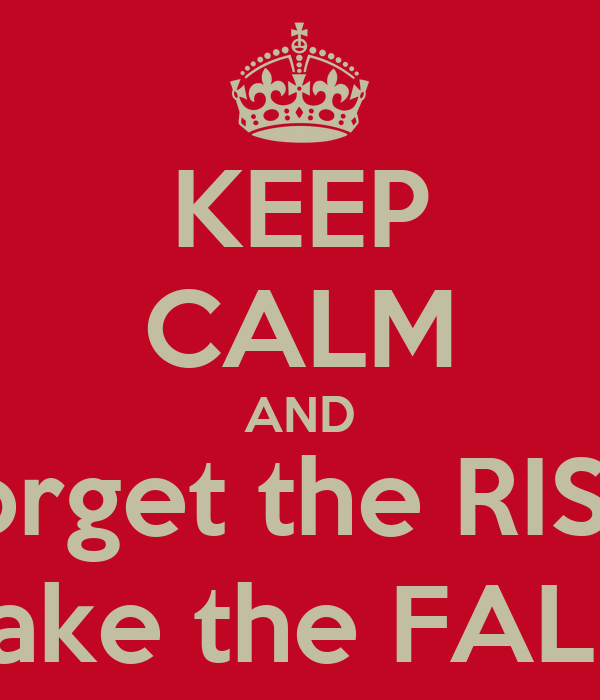 KEEP CALM AND Forget the RISK, take the FALL
