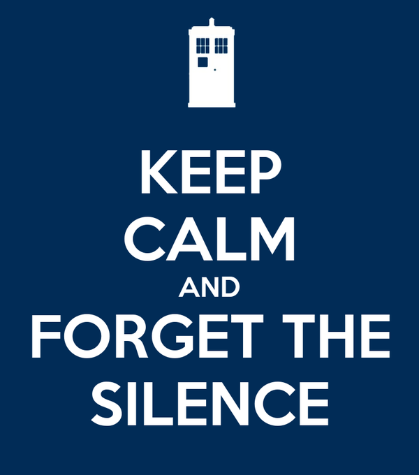 KEEP CALM AND FORGET THE SILENCE