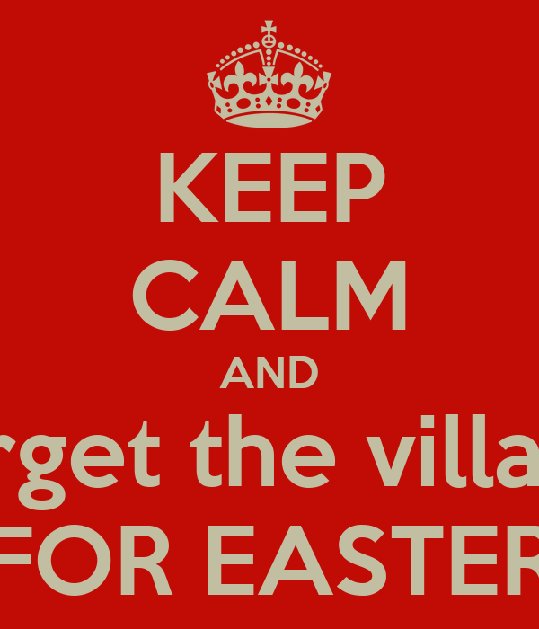 KEEP CALM AND forget the village FOR EASTER