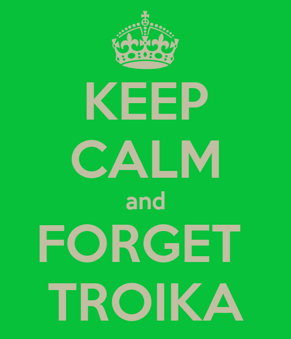 KEEP CALM and FORGET  TROIKA