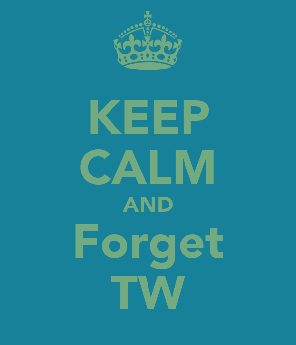 KEEP CALM AND Forget TW