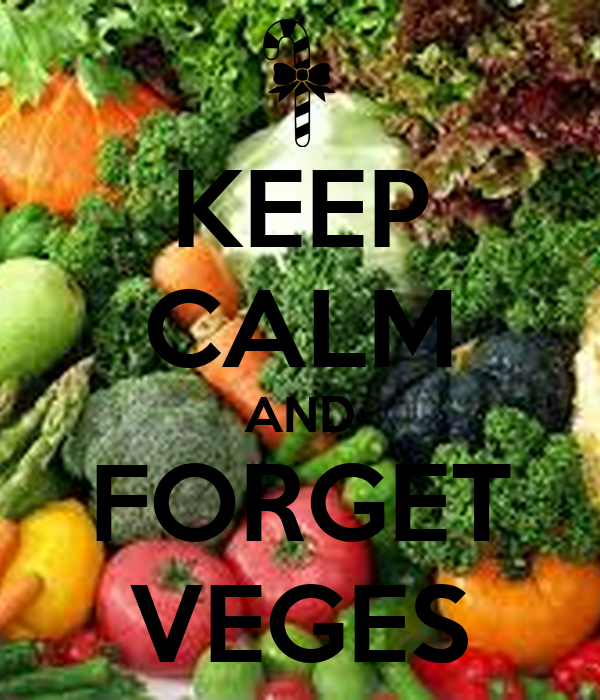 KEEP CALM AND FORGET VEGES