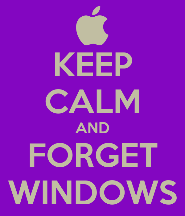 KEEP CALM AND FORGET WINDOWS