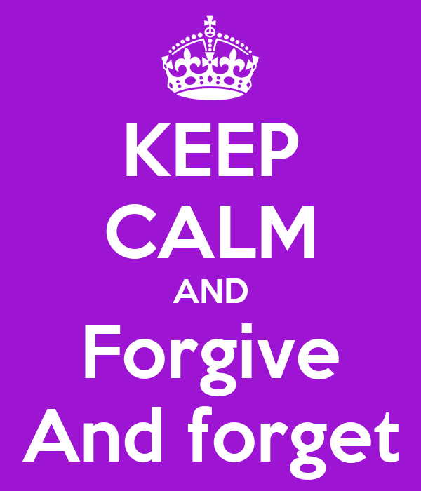 KEEP CALM AND Forgive And forget