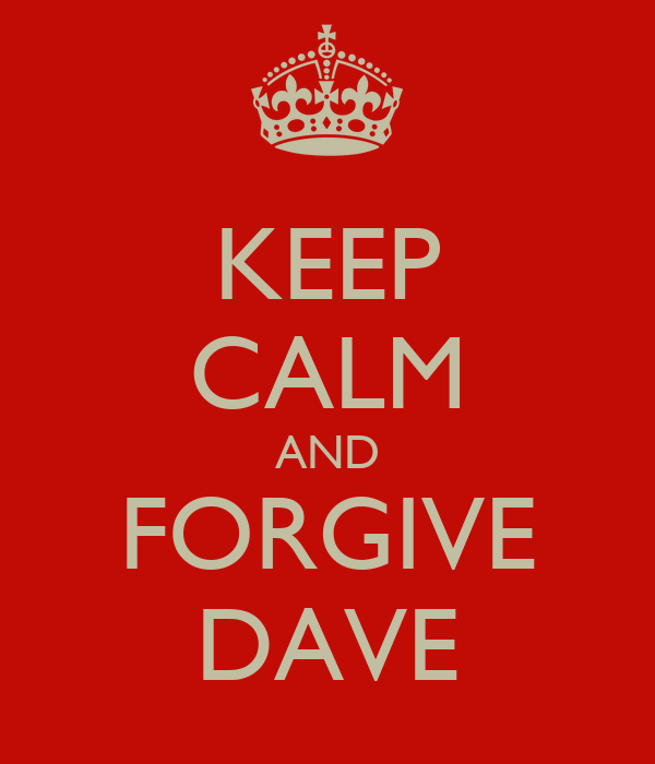 KEEP CALM AND FORGIVE DAVE