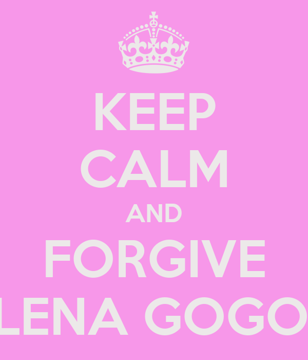 KEEP CALM AND FORGIVE ELENA GOGOU