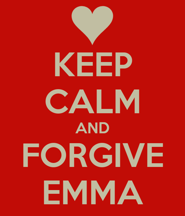 KEEP CALM AND FORGIVE EMMA