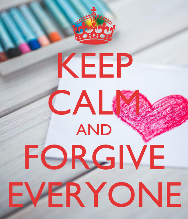 KEEP CALM AND FORGIVE EVERYONE