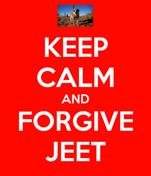 KEEP CALM AND FORGIVE JEET