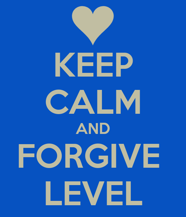 KEEP CALM AND FORGIVE  LEVEL