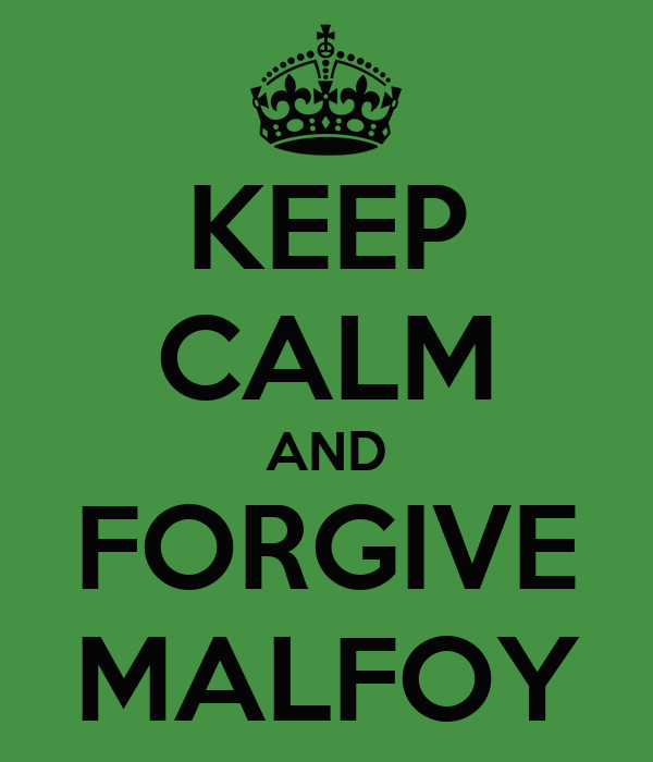 KEEP CALM AND FORGIVE MALFOY