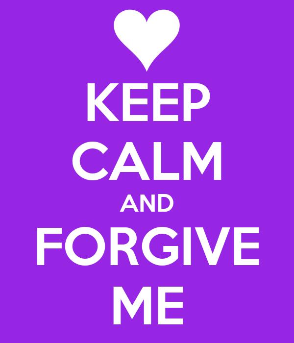 KEEP CALM AND FORGIVE ME