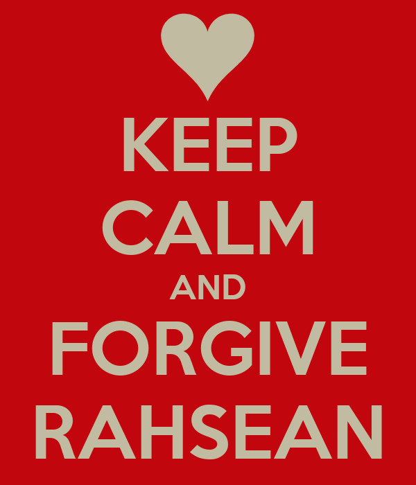 KEEP CALM AND FORGIVE RAHSEAN