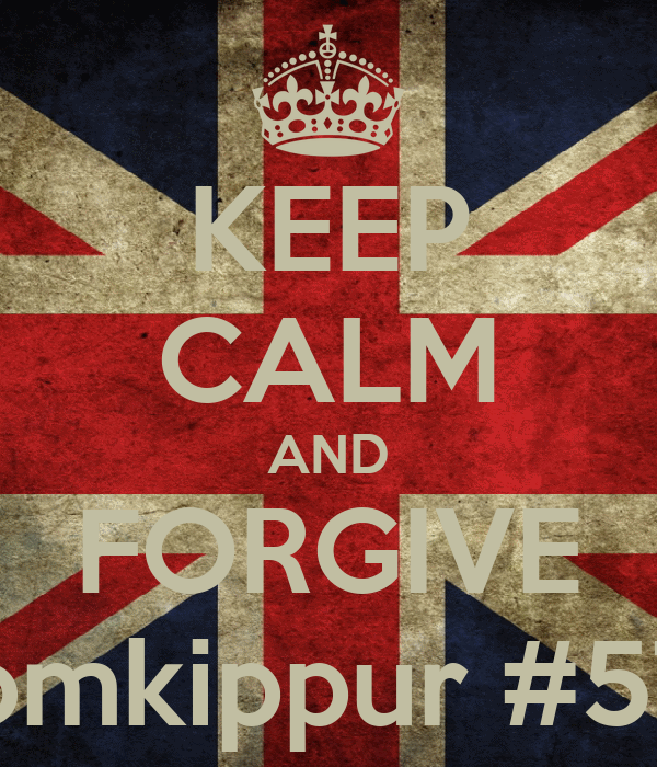 KEEP CALM AND FORGIVE #yomkippur #5774