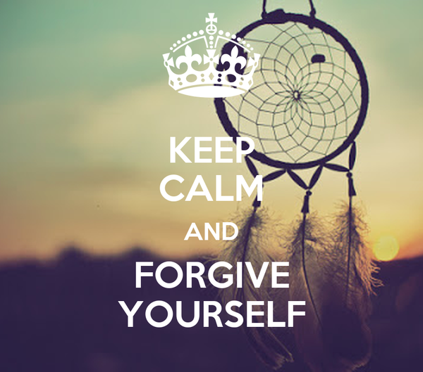 KEEP CALM AND FORGIVE YOURSELF