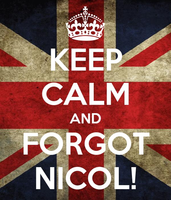 KEEP CALM AND FORGOT NICOL!