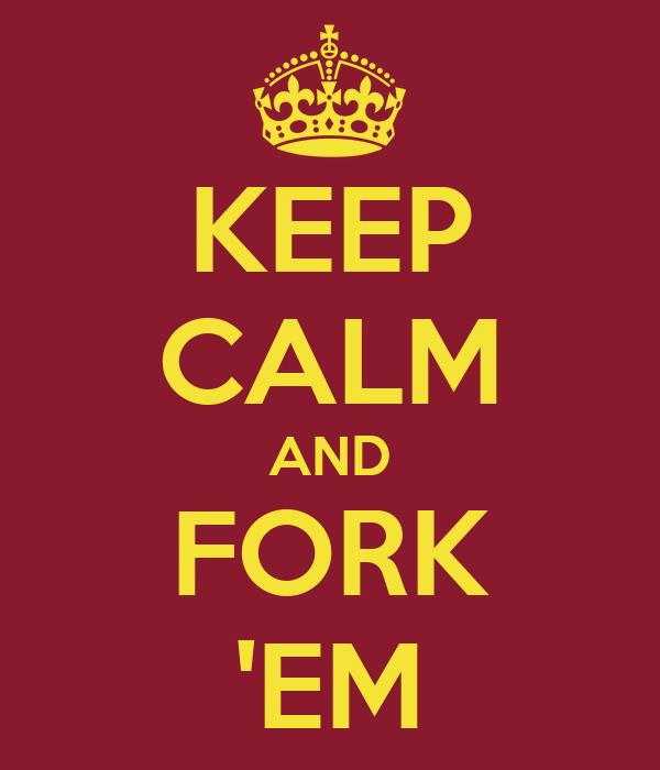 KEEP CALM AND FORK 'EM