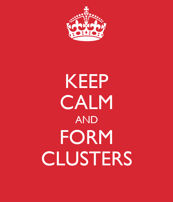 KEEP CALM AND FORM CLUSTERS
