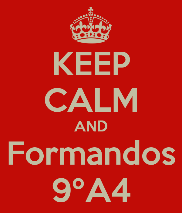 KEEP CALM AND Formandos 9ºA4