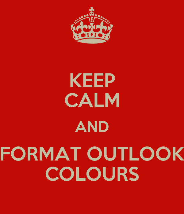 KEEP CALM AND FORMAT OUTLOOK COLOURS